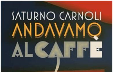Immagine News - ravenna-esce-quotandavamo-al-caffauquot-il-libro-postumo-di-saturno-carnoli
